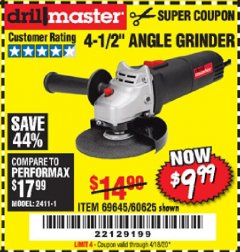 "Harbor Freight Coupon $5 DRILLMASTER 4 1/2"" ANGLE GRINDER WHEN YOU SPEND $49.99 Lot No. 69645, 95578, 60625 EXPIRES: 6/30/20 - $9.99"