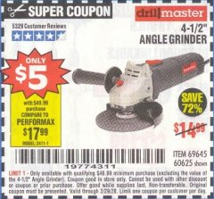 "Harbor Freight Coupon $5 DRILLMASTER 4 1/2"" ANGLE GRINDER WHEN YOU SPEND $49.99 Lot No. 69645, 95578, 60625 Expired: 3/29/20 - $5"