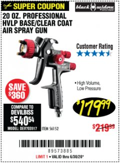 Harbor Freight Coupon 20 OZ. PROFESSIONAL HVLP BASE/CLEAR COAT AIR SPRAY GUN Lot No. 56152 EXPIRES: 6/30/20 - $179.99