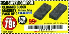 Harbor Freight Coupon CERAMIC BLOCK MAGNETS Lot No. 97504 EXPIRES: 7/3/20 - $0.79