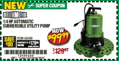 Harbor Freight Coupon 1/4 HP WORRY-FREE AUTOMATIC SUBMERSIBLE UTILITY PUMP Lot No. 56599 EXPIRES: 6/30/20 - $99.99