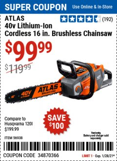 "Harbor Freight Coupon ATLAS 40V LITHIUM-ION 16"" BRUSHLESS CHAINSAW Lot No. 56938 Valid Thru: 1/28/21 - $99.99"