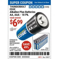 Harbor Freight Coupon THUNDERBOLT EDGE AAA ALKALINE BATTERIES, 18 PK. AA ALKALINE BATTERIES, 18 PK. C ALKALINE BATTERIES, 4 PK. D ALKALINE BATTERIES, 4 PK. 9V ALKALINE BATTEIRES, 2 PK. Lot No. 64489/64490/64492/64491/64493 Valid Thru: 1/28/21 - $6.99