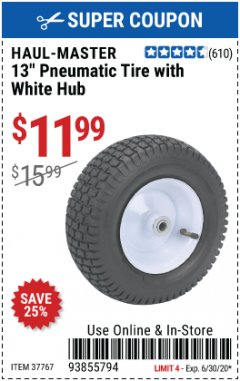 Harbor Freight Coupon 13 IN. PENUMATIC TIRE WITH WHITE HUB Lot No. 37767 EXPIRES: 6/30/20 - $11.99