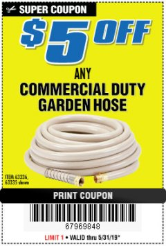 "Harbor Freight Coupon 3/4"" X 50 FT. COMMERCIAL DUTY GARDEN HOSE Lot No. 61905/63478/63335/67019 EXPIRES: 5/31/19 - $14.99"
