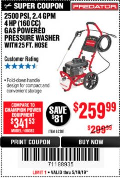 Harbor Freight Coupon 2500 PSI, 2.4 GPM 4 HP (160 CC) PRESSURE WASHER Lot No. 62201 EXPIRES: 5/19/19 - $259.99