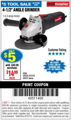 "Harbor Freight Coupon 4-1/2"" ANGLE GRINDER Lot No. 95578/69645/60625 Expired: 6/23/19 - $5"