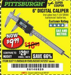 "Harbor Freight Coupon 6"" DIGITAL CALIPER Lot No. 47257/61585/62387/61230/63711 Expired: 8/5/19 - $9.99"