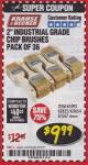 "Harbor Freight Coupon 2"" INDUSTRIAL GRADE CHIP BRUSHES, PACK OF 36 Lot No. 62625/61493/61567 Expired: 3/31/18 - $9.99"